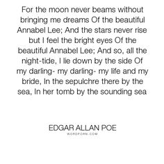"Edgar Allan Poe - ""For the moon never beams without bringing me dreams Of the beautiful Annabel Lee;..."". death, poetry, poe, love, annabel-lee"