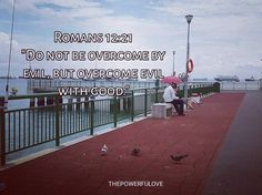 """Romans 12:21 """"Do not be overcome by evil but overcome evil with good."""" #love #instagood #tbt #beautiful #photooftheday #justgoshot #peoplecreatives #quotesoftheday #quotes #alkitab #bible #biblequotes #bibleverse #l4l #instacool #positive #positivevibes  #positivethinking #jesus #motivasi #motivationalquotes #motivation #inspiration #inspiring #inspirasi #inspirationalquotes  #bestoftheday  #pinterest #IFTTT #IFTTT"""