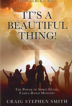 """""""It's a Beautiful Thing!: The Power of Spirit-Filled, Family-Based Ministry"""" by Craig Stephen Smith Personal Narratives, Strong Family, Christian Families, Serve The Lord, Christian Living, A Team, Ministry, The Book, New Books"""