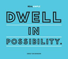 """Dwell in possibility.""—Emily Dickinson #quotes"