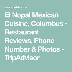 El Nopal Mexican Cuisine, Columbus - Restaurant Reviews, Phone Number & Photos - TripAdvisor