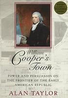 William Cooper's Town : Power and Persuasion on the Frontier of the Early American Republic by Alan Taylor - 1996 Winner of the Pulitzer Prize for History