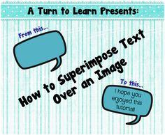 How to superimpose text over an image using a free program... A step by step tutorial with pictures!
