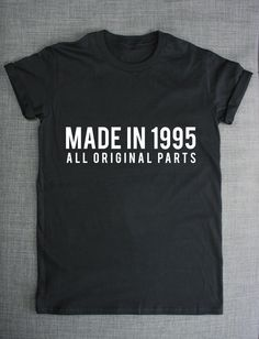 21st Birthday T-Shirt - Made In 1995 All Original Parts by ResilienceStreetwear on Etsy https://www.etsy.com/listing/202178019/21st-birthday-t-shirt-made-in-1995-all