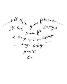 """""""I'll love you forever  I'll like you for always   As long as I'm living   My baby you'll be"""" - Robert Munsch, Love You Forever book    Typography print in shape of heart, black and white"""