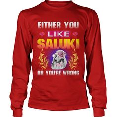 Either You Like SALUKI Wrong #gift #ideas #Popular #Everything #Videos #Shop #Animals #pets #Architecture #Art #Cars #motorcycles #Celebrities #DIY #crafts #Design #Education #Entertainment #Food #drink #Gardening #Geek #Hair #beauty #Health #fitness #History #Holidays #events #Home decor #Humor #Illustrations #posters #Kids #parenting #Men #Outdoors #Photography #Products #Quotes #Science #nature #Sports #Tattoos #Technology #Travel #Weddings #Women
