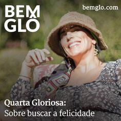 Confira mais uma Quarta Gloriosa <3 Hoje Gloria fala um pouco sobre sua maneira de encontrar realização pessoal e felicidade. Vem com a gente! #bemglo #quartagloriosa #buscapelafelicidade