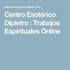 Centro Esotérico Dipietro : Trabajos Espirituales Online