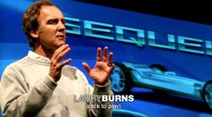 Larry Burns on the future of cars  General Motors veep Larry Burns previews cool next-gen car design: sleek, customizable (and computer-enhanced) vehicles that run clean on hydrogen -- and pump energy back into the electrical grid when they're idle.