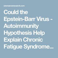 Could the Epstein-Barr Virus - Autoimmunity Hypothesis Help Explain Chronic Fatigue Syndrome? - Simmaron Research