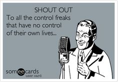 Funny Thinking of You Ecard: SHOUT OUT To all the control freaks that have no control of their own lives...