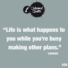 """""""Life is what happens to you while you're busy making other plans."""" #MinimalQuotes #Quote #QuoteOfTheDay #Life #Plans #Lennon"""