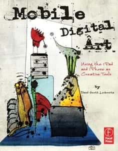 Mobile Digital Art: Using the iPad and iPhone as Creative Tools by David Leibowitz, http://www.amazon.com/dp/0240825020/ref=cm_sw_r_pi_dp_hs8Grb0YCBA7C