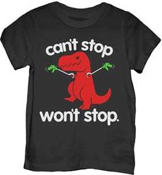 Can't Stop, Won't Stop T-Rex T-shirt from My Baby Rocks. Funny baby and toddler tees and gifts www.punkbabyclothes.net