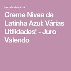 Creme Nívea da Latinha Azul: Várias Utilidades! - Juro Valendo