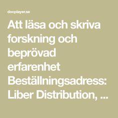 Att läsa och skriva forskning och beprövad erfarenhet Beställningsadress: Liber Distribution, Stockholm Telefon: Fax: E-postadress: Stockholm, Musik