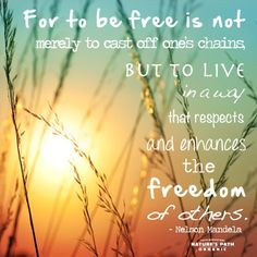 """For to be free is not merely to cast off ones chains, but to live in a way that respects and enhances the freedom of others."" - Nelson Mandela. #quote ☮k☮ #boho"