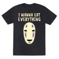 """""""Welcome the rich man, he's hard for you to miss. His butt keeps getting bigger, so there's plenty more to kiss!"""" Some days, you just identify with No-Face as he devours an endless supply of succulently-animated food. Grab this nerdy anime shirt and let the whole world know that you're hungry and you're not going to put up with any bull today. (Unless that's also on the menu.)"""