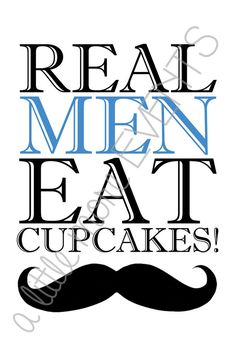 "Little Man/Mustache Party - ""Real Men Eat Cupcakes"" sign"