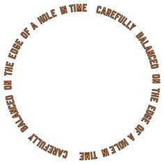 Lawrence Weiner, 'CAREFULLY BALANCED ON THE EDGE OF A HOLE IN TIME', 1999