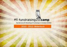 Das fundraising2.0:camp Bilderbuch oder Wie ich ein Barcamp organisiere Fundraising, Fundraisers