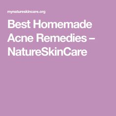 Best Homemade Acne Remedies – NatureSkinCare