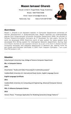 "Mazen Ismaeel Ghareb House number 5, Tavga Street, Tavga, Sulaimany Mobile: +9647705310098 Email: mazen.ismaeel@uhd.edu.iq Nationality: Iraqi  Date of birth:29/10/1984  <hr size=2 width=""100%"" align=center> Short History Mazen I. Ghareb is an Assistant teacher in Computer..."