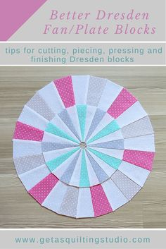Tips for cutting, piecing, pressing and finishing Dresden Fan Plate blocks/ by Geta Grama...Dresden Fan/Plate is a very fun block. If you sew this block for the first time, here are a few things I noticed while piecing my recent Dresden blocks. They will make your piecing more accurate and FUN- the most important thing!!