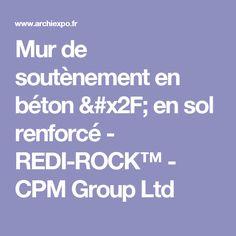 Mur de soutènement en béton / en sol renforcé - REDI-ROCK™ - CPM Group Ltd