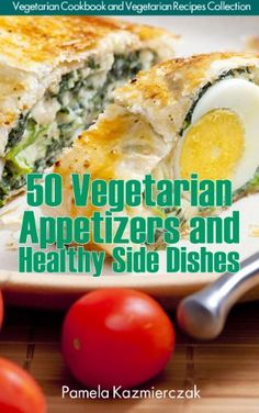 50 Vegetarian Appetizers and Healthy Side Dishes (Vegetarian Cookbook and Vegetarian Recipes Collection 6)