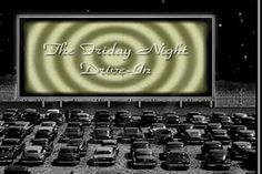 I remember Friday nights at the drive in!