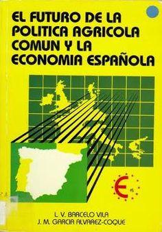 El futuro de la politica agricola común y la economia española / Luis Vicente Barceló Vila, José María García Alvarez-Coque Madrid : Mundi-Prensa, 1987