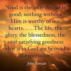 Bunyan: God is the only desirable good;...