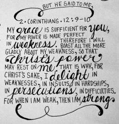 2 Corinthians 12:9-10 I will gladly boast in my weaknesses so everyone will see God's power and work in through me.