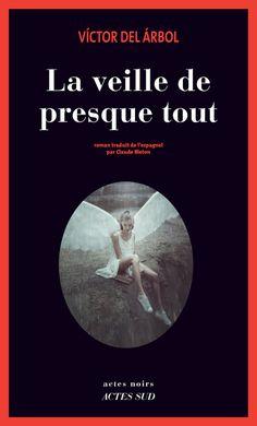 Actes Noirs - 2017-01 - Víctor del Árbol - La Veille de Presque Tout - Recto