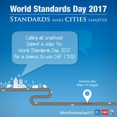 The World Standards Day competition is back. In past years, we've had first poster competitions, then video competitions – this year we have both. Poster Competition, We Need You, World, Creative, The World