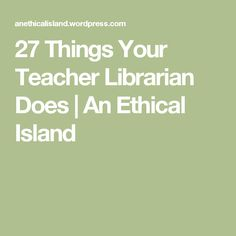 27 Things Your Teacher Librarian Does | An Ethical Island