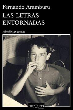 Las letras entornadas / Fernando Aramburu.. -- Barcelona : Tusquets Editores, 2015.
