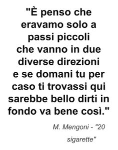 This quote courtesy of @Pinstamatic (http://pinstamatic.com) #ventisigarette #marcomengoni #prontoacorrere