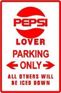 PEPSI LOVER PARKING ONLY novelty street sign by Texsign, http://www.amazon.com/dp/B00095W1IK/ref=cm_sw_r_pi_dp_HDF6qb1FEZ3Y6