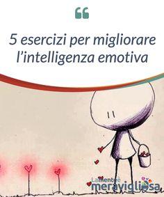 5 esercizi per migliorare l'intelligenza emotiva. #Intelligenza #emotiva, saper ascoltare, capire le emozioni altrui e #controllare le proprie, saper #comunicare e #ispirare il mutuo #rispetto.