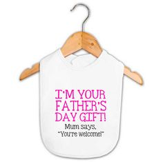 I'm Your Father's Day Gift Baby Girl Bib   Custom Made Baby Gifts   Word On Baby