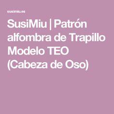 SusiMiu |   Patrón alfombra de Trapillo Modelo TEO  (Cabeza de Oso)