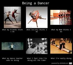 Being a dancer - What people think I do, What I really do