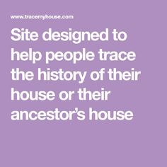 Site designed to help people trace the history of their house or their ancestor's house