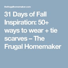 31 Days of Fall Inspiration: 50+ ways to wear + tie scarves – The Frugal Homemaker