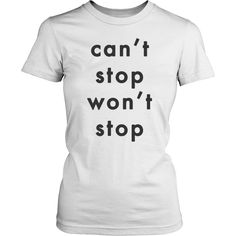 Can't Stop Won't Stop - Womens Tee Shirt