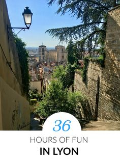 36 Hours of Fun in #Lyon: what to see and where to eat!