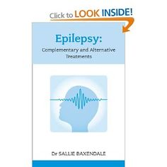 Epilepsy: Complementary and Alternative Treatments by Dr Sallie Baxendale. Amazon description: Epilepsy, or seizure disorder, is widespread, affecting more than 350,000 in the UK, and an estimated three million approximately in the US. While anti-epileptic drugs have a major role in preventing seizure activity, they may not be totally effective in achieving control, and there is a strong burgeoning interest in lifestyle measures and complementary therapies which may help.