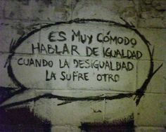 It is very comfortable to talk about inequality when the sufferer is another one. Street Quotes, Frases Tumblr, Feminist Art, Power Girl, More Than Words, Girls Be Like, Humor, Graphic, Wallpaper Quotes